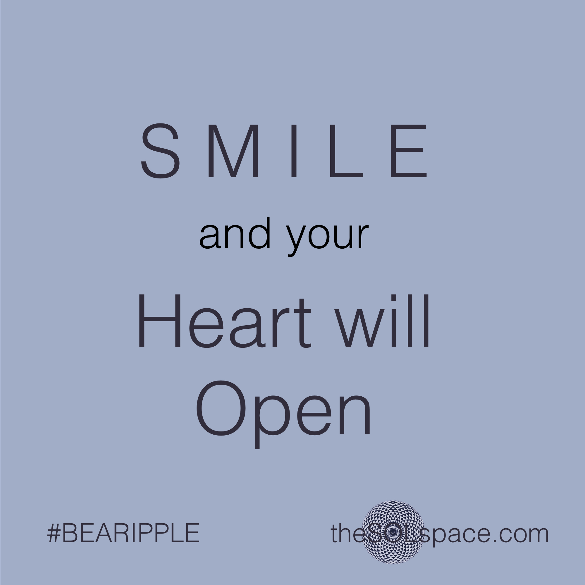 #BeARipple @theSOLspace Smile and your Heart will Open