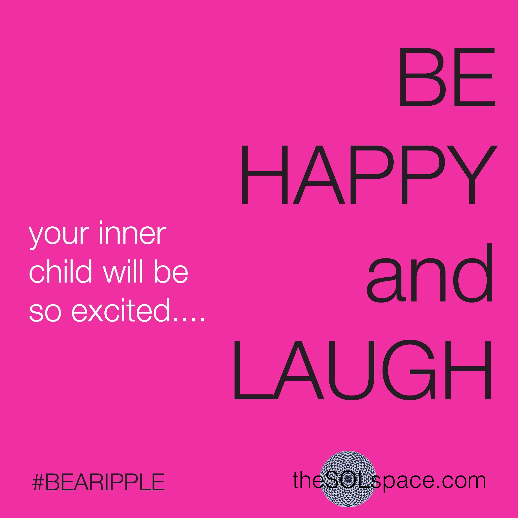 #BeARipple Be HAPPY and LAUGH...your inner child will be so excited @theSOLspace