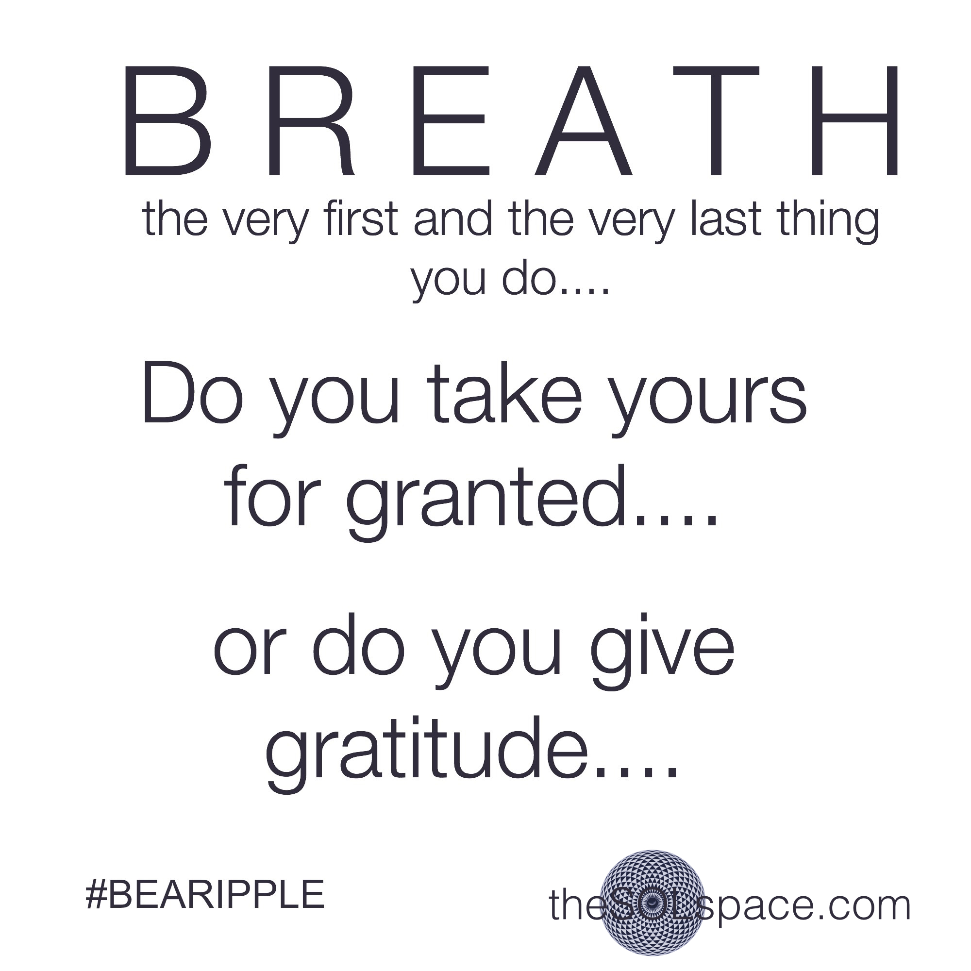 #BeARipple..BREATH the very first and the very last thing you do... @theSOLspace
