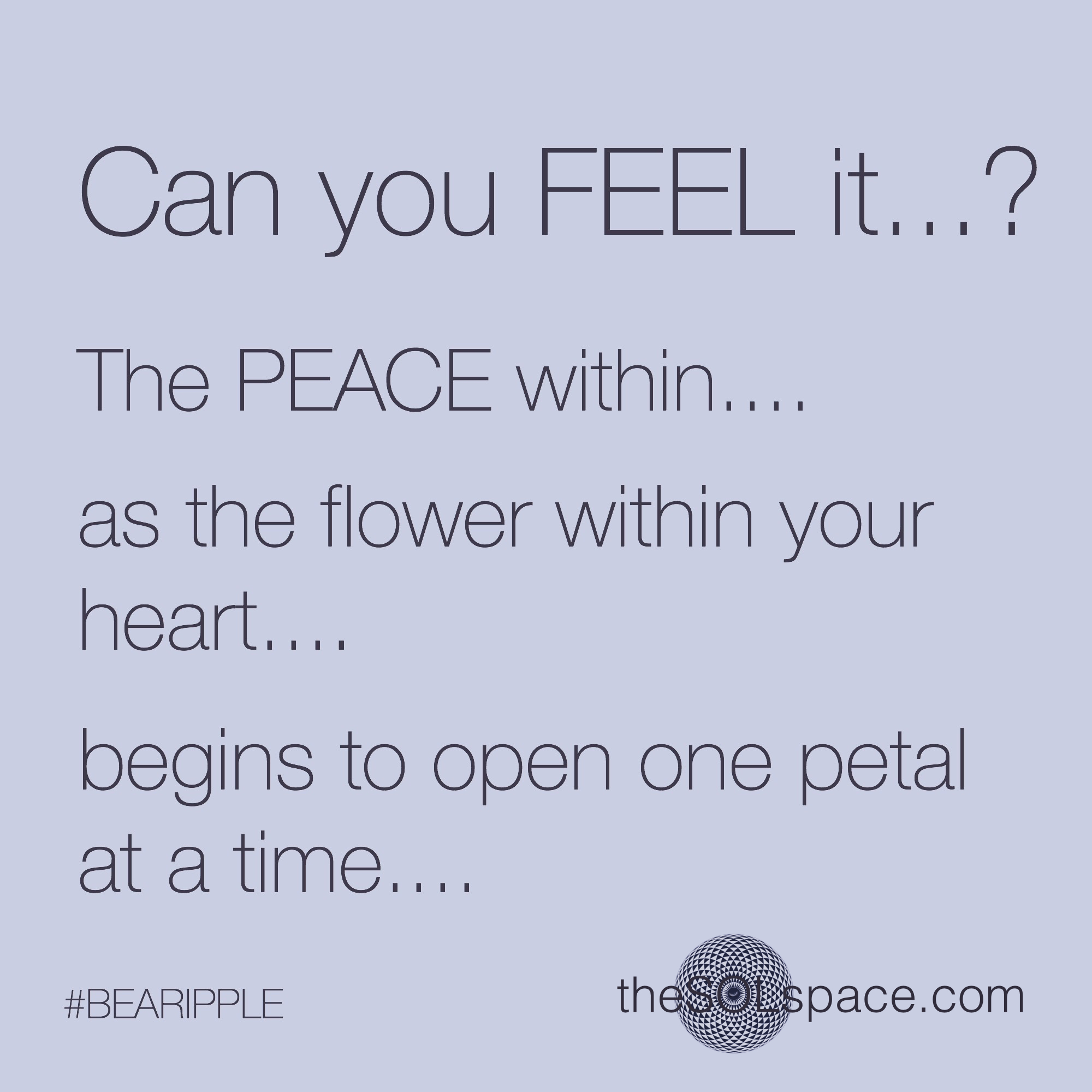 #BeARipple @theSOLspace Can you FEEL it...? The peace within..as the flower with your heart..begins to open one petal at a time...