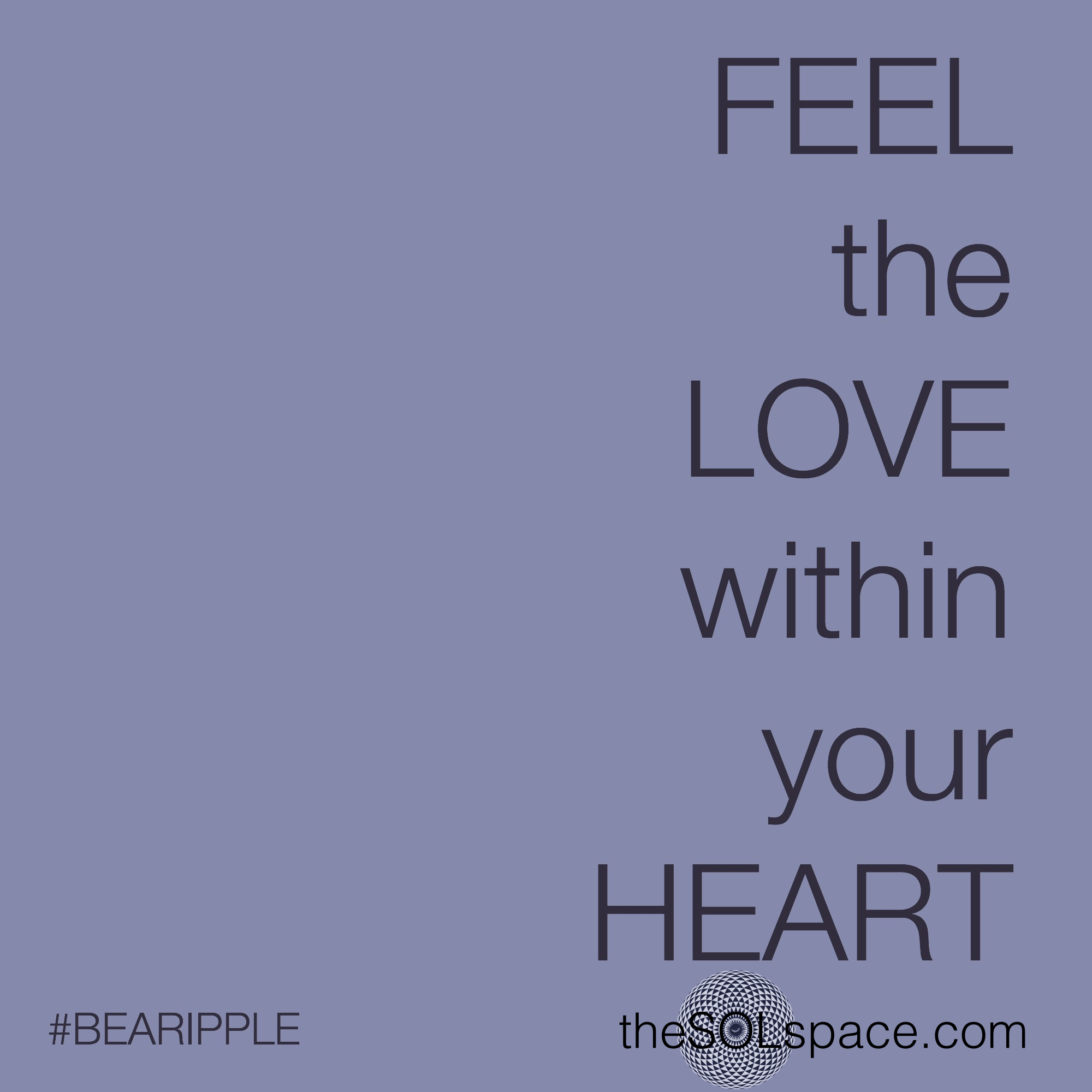 #BeARipple FEEL the LOVE with your HEART @theSOLspace