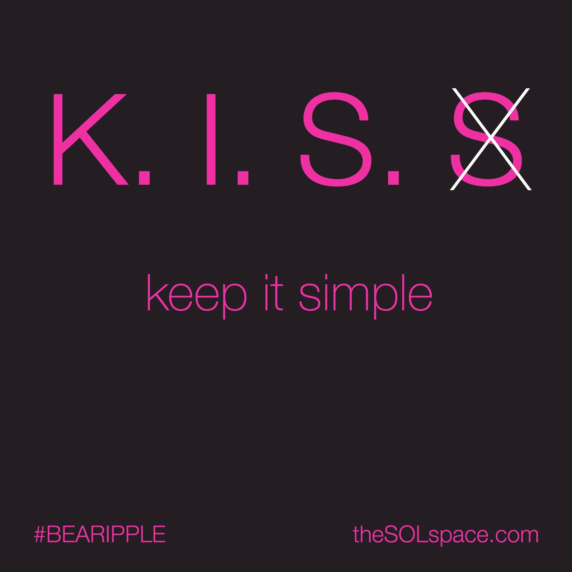 #BeARipple.. K.I.S.S. keep it simple @theSOLspace