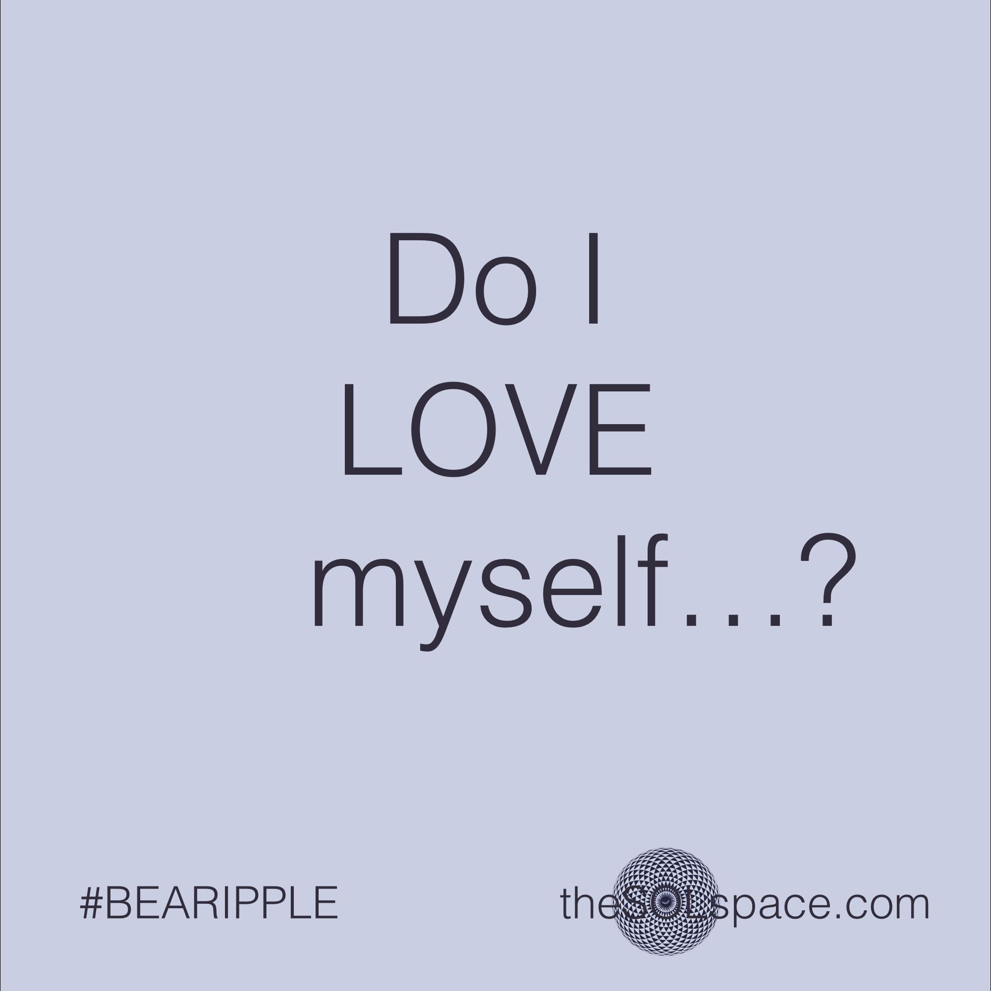 #BeARipple..Do I LOVE myself...? @theSOLspace