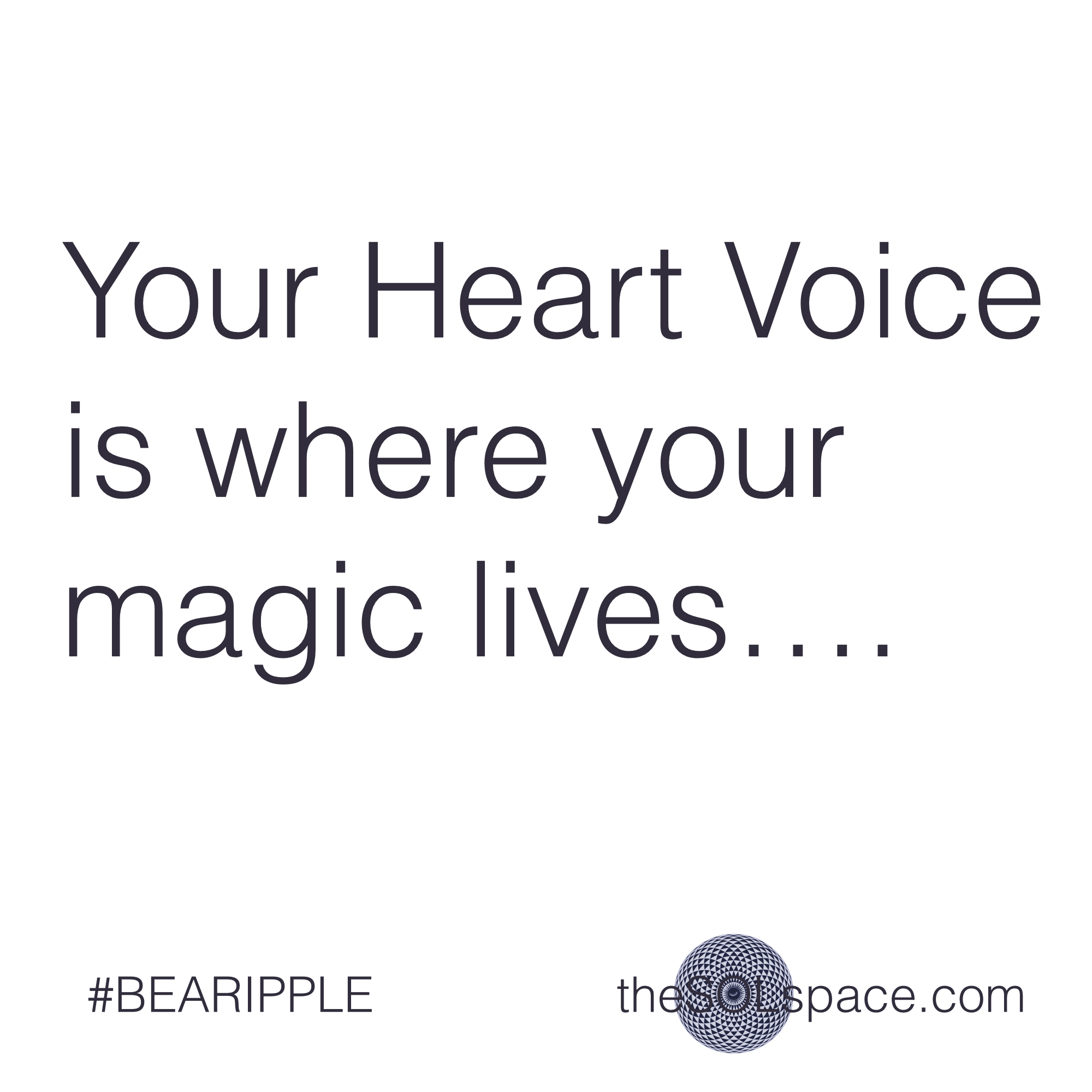 #BeARipple..Your heart voice is where your magic lives @theSOLspace