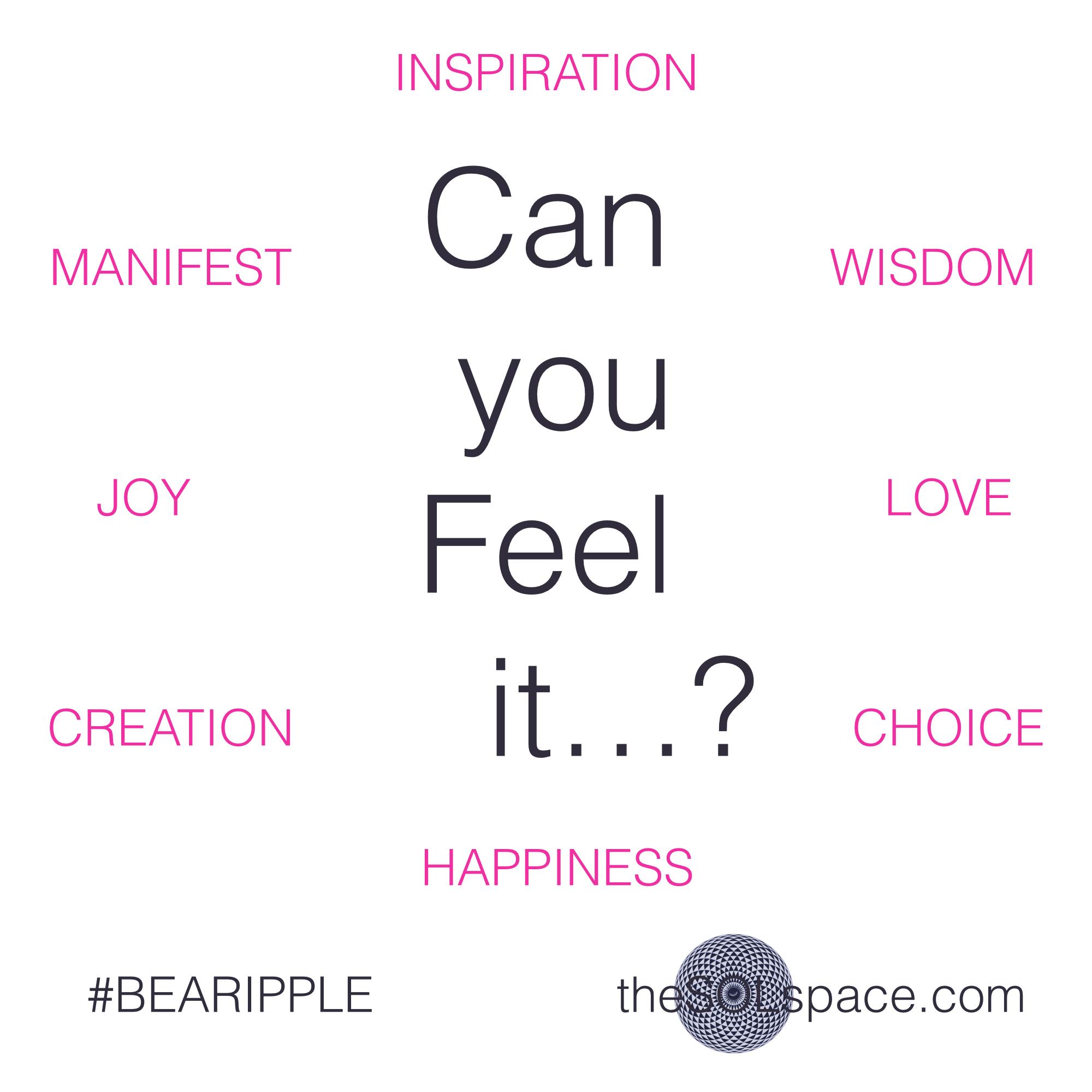#BeARipple..Can you FEEL it...? Manifest, Joy, Creation, Inspiration, Wisdom, Love, Choice, Happiness