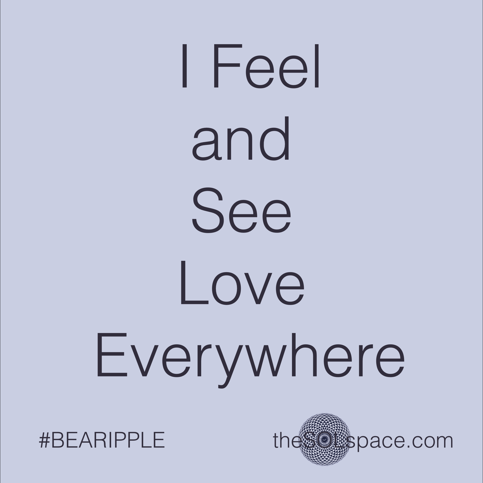 #BeARipple..I feel and see love everywhere @theSOLspace