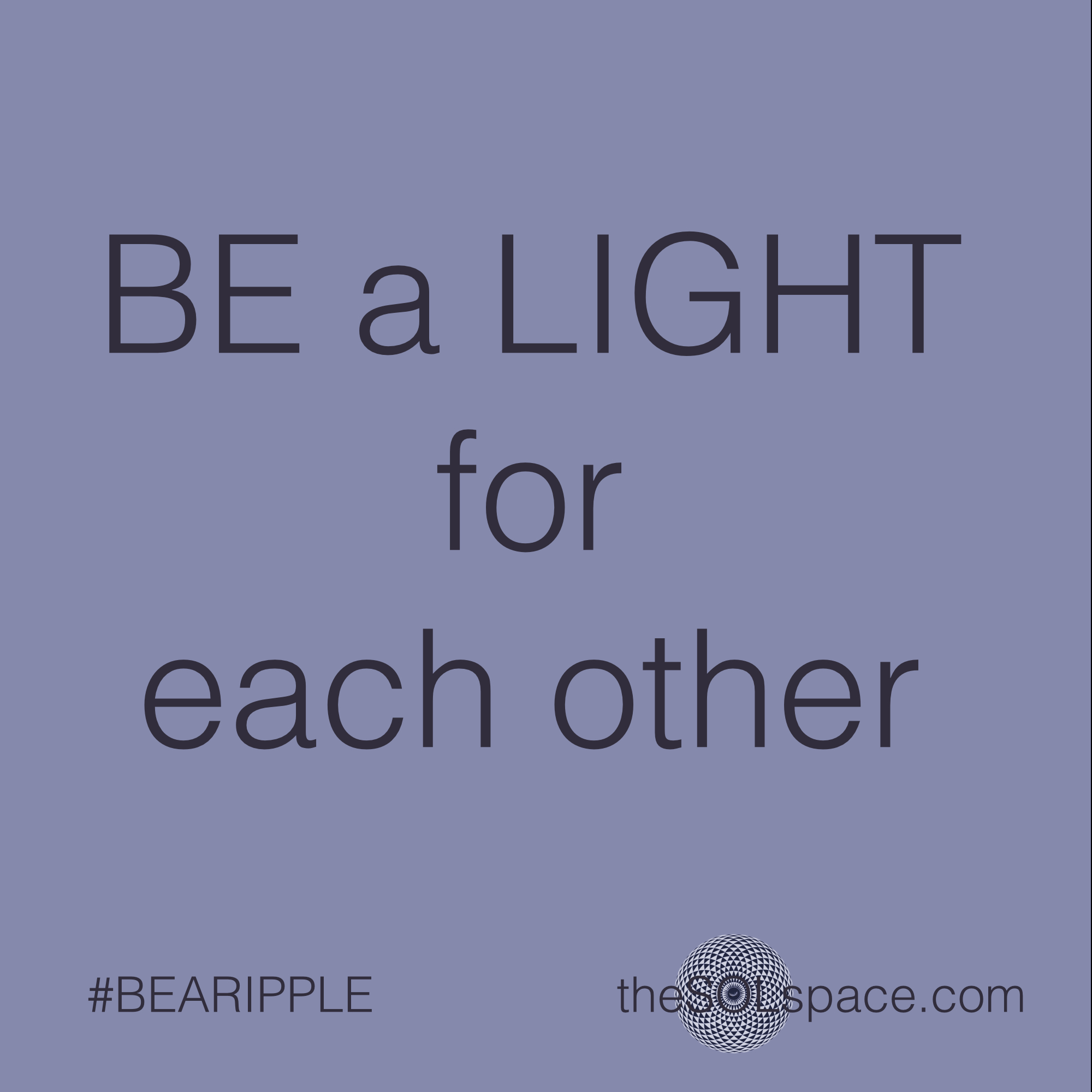 #BeARipple.. Be a Light for each other @theSOLspace