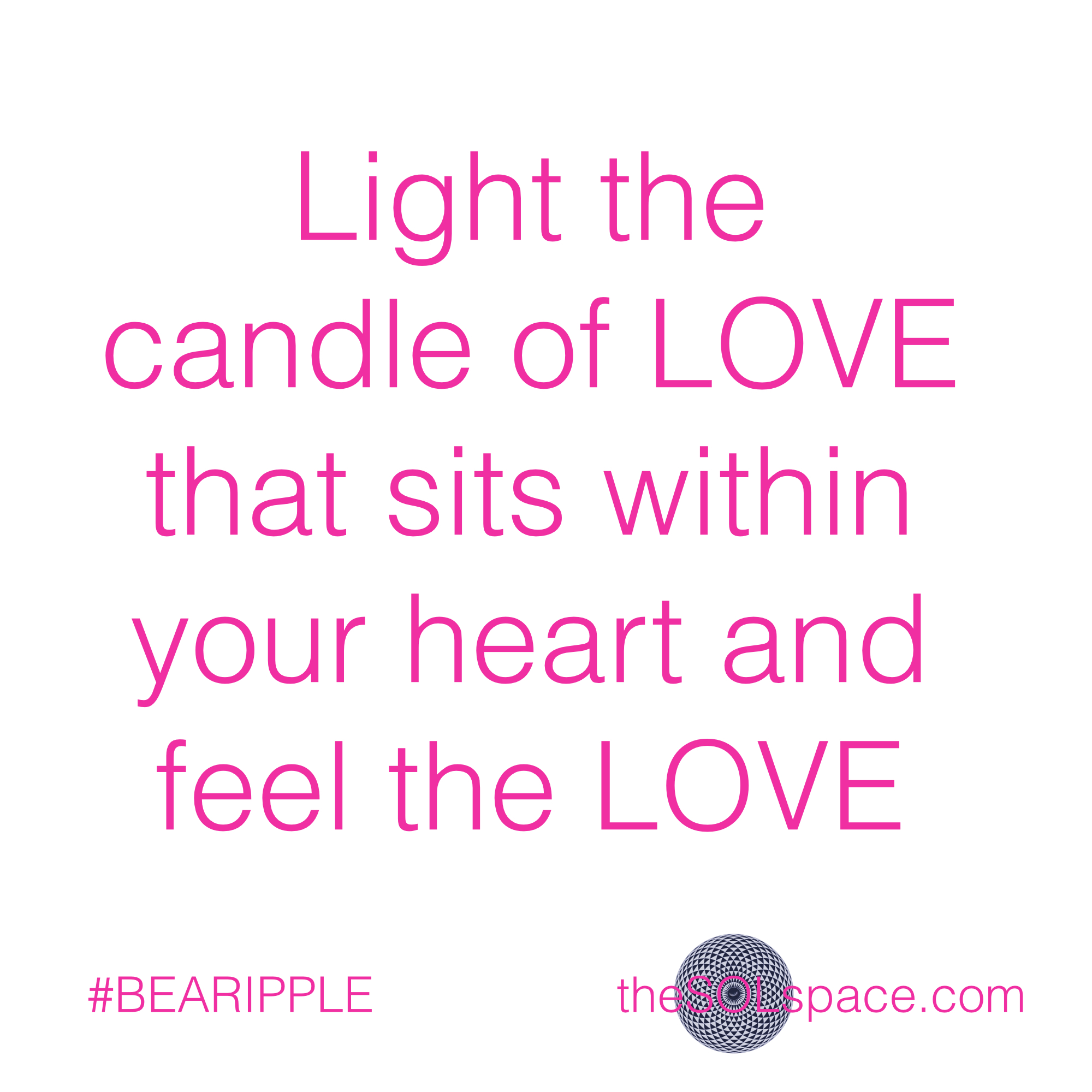 #BeARipple..Light the candle of LOVE that sits within your heart and feel the LOVE @theSOLspace