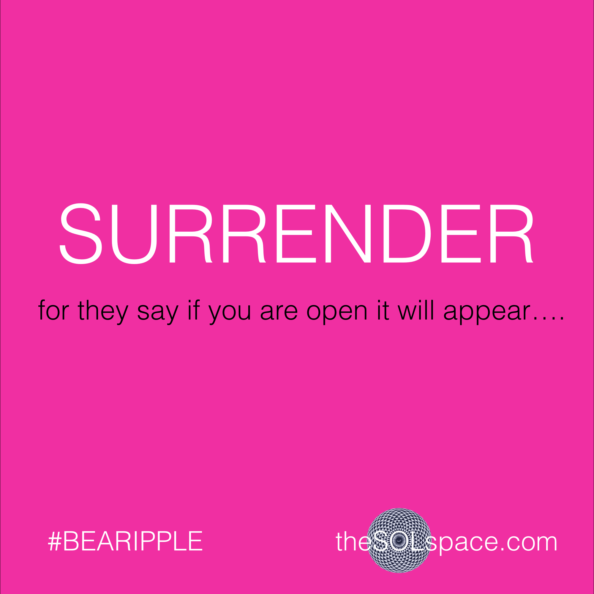 #BeARipple..Surrender... for they say if you are open it will appear @theSOLspace
