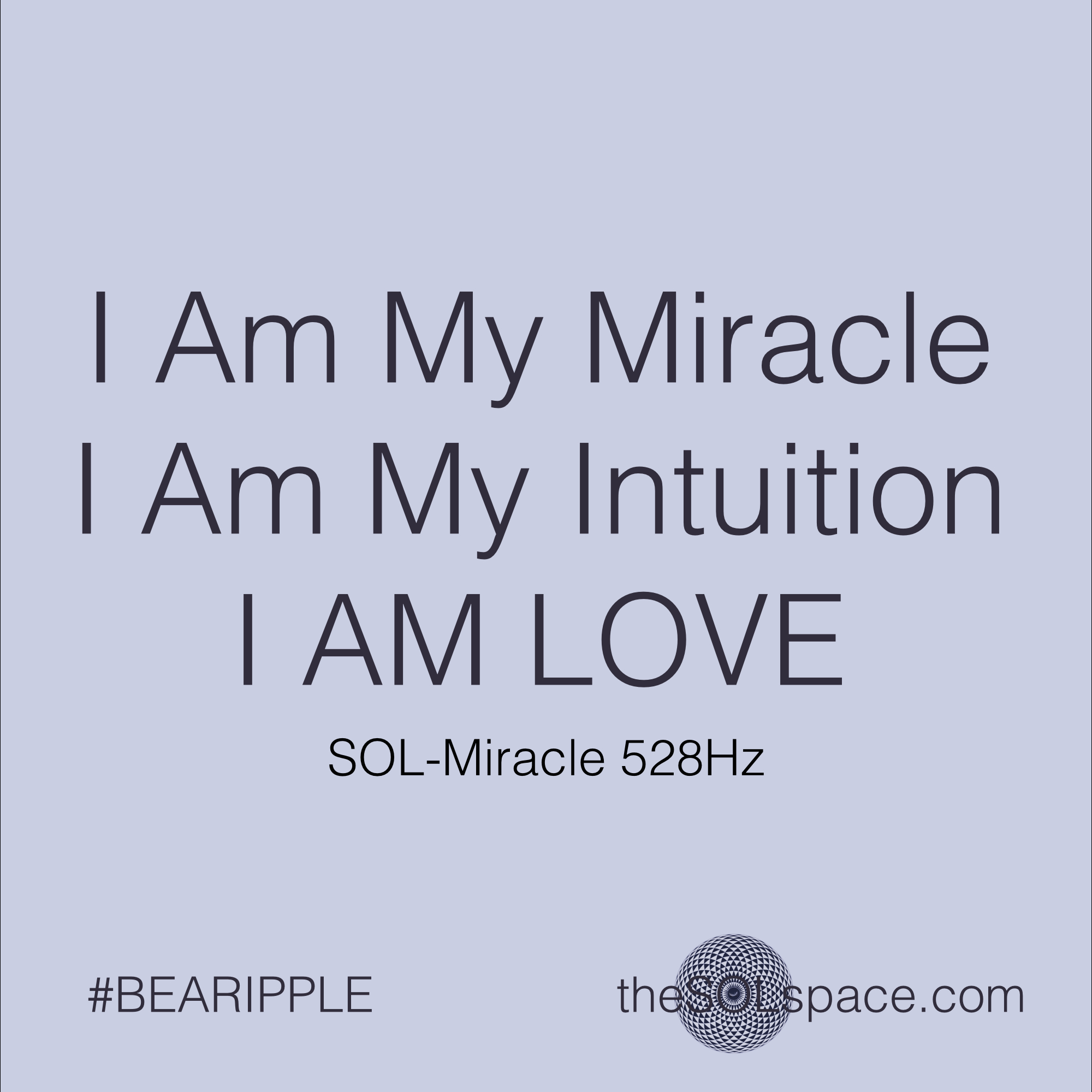#BeARipple..I Am my Miracle, I Am my Intuition, I Am Love. Sol-Miracle 528hz @theSOLspace