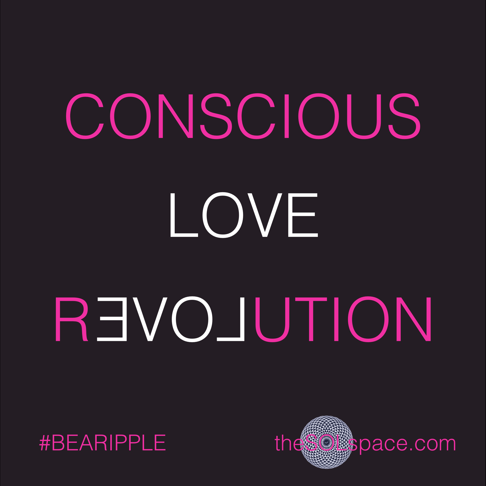 #BeARipple..Conscious love Revolution @theSOLspace