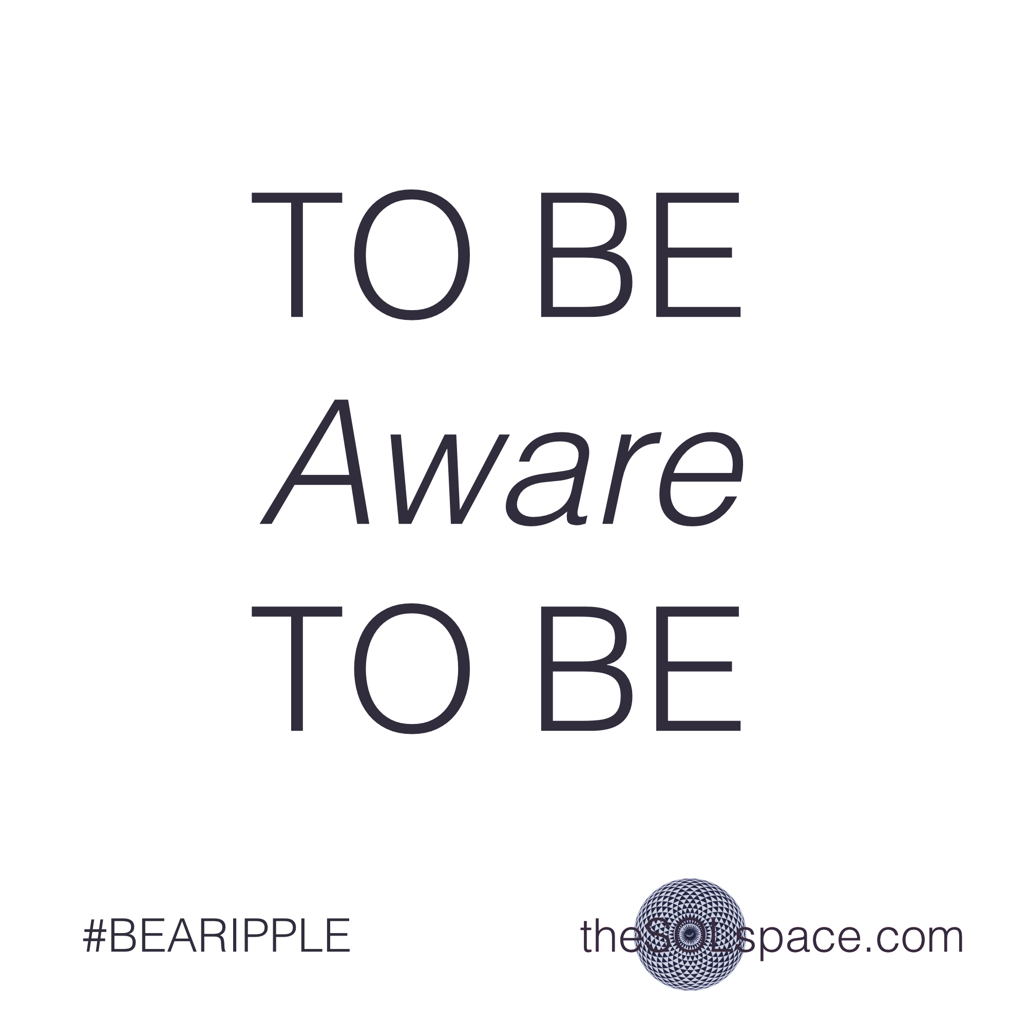 #BeARipple.. TO BE Aware TO BE @theSOLspace