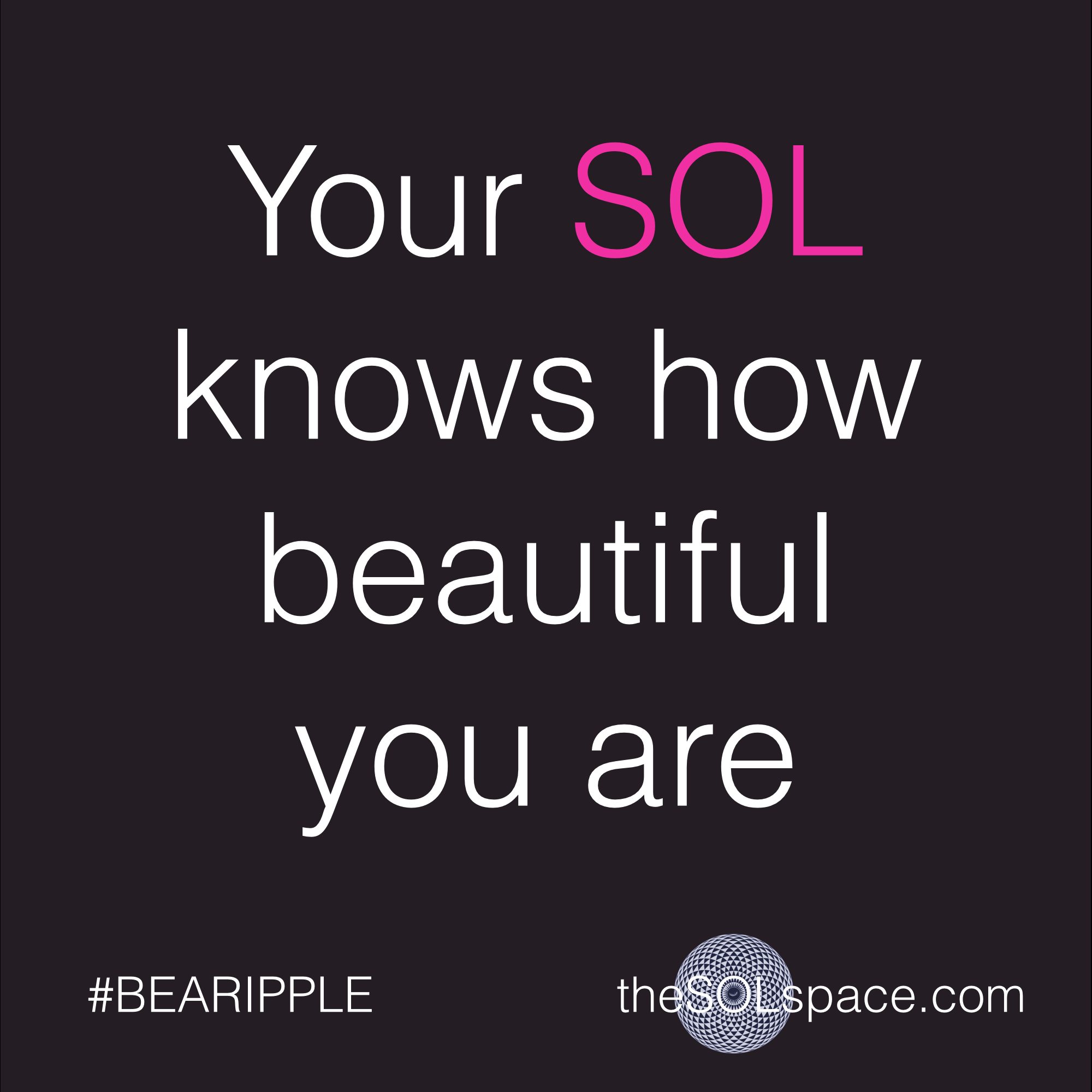#BeARipple..Your SOL knows how beautiful you are @theSOLspace