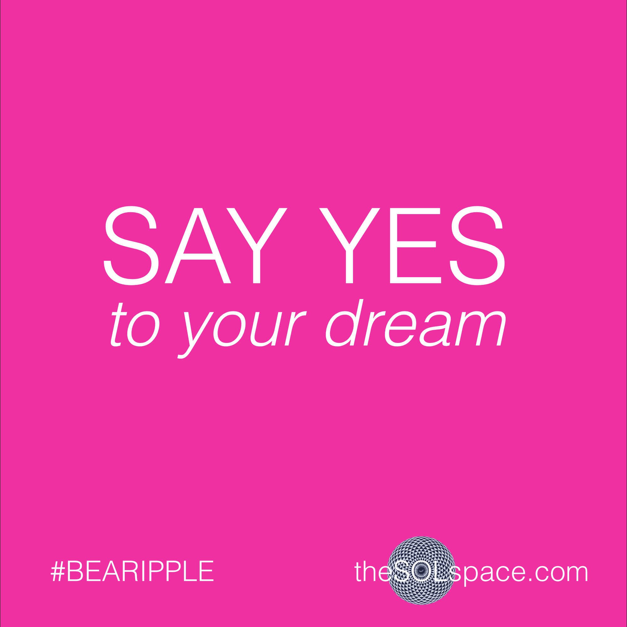 #BeARipple..Say Yes to your dream @theSOLspace