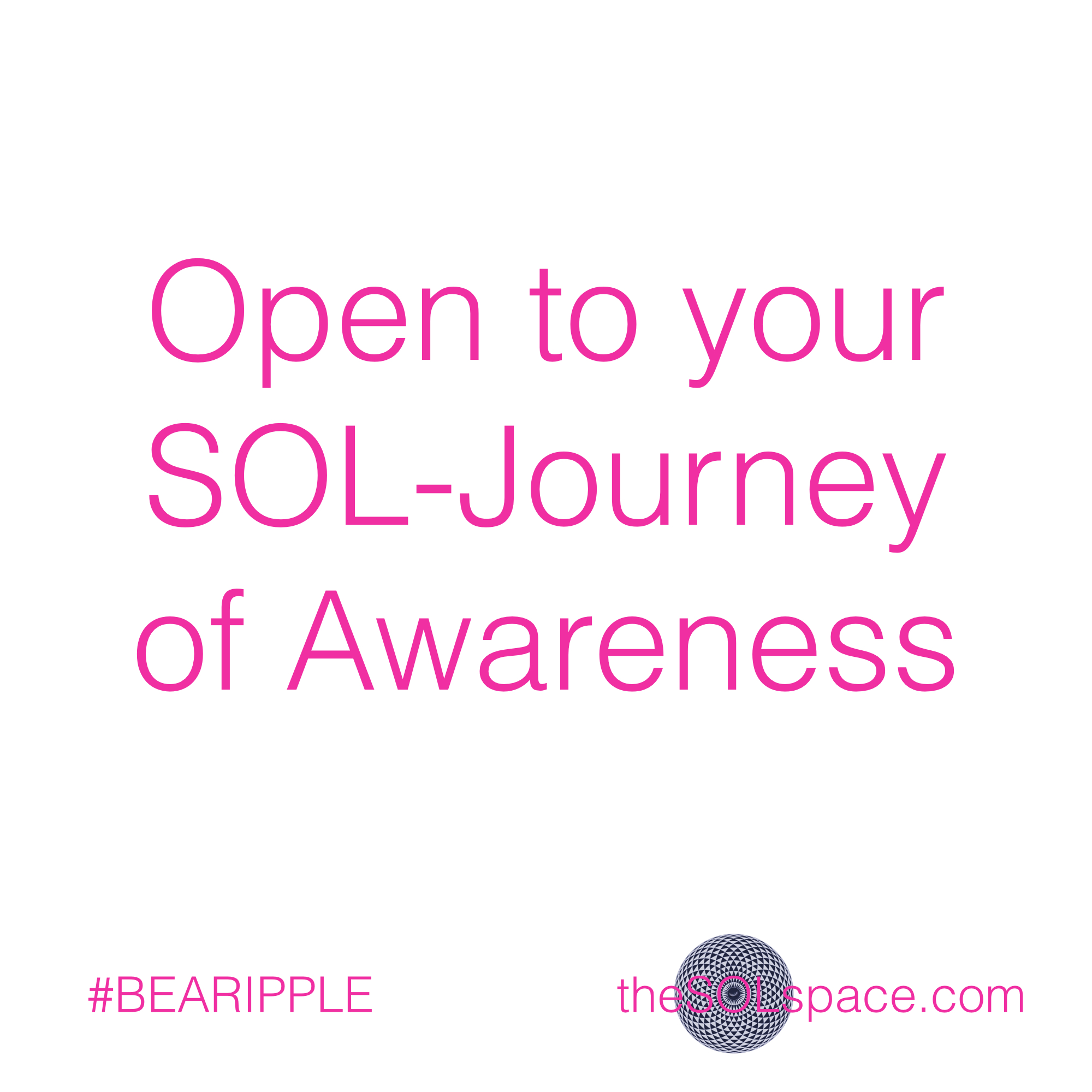 #BeARipple..Open to your SOL-Journey of Awareness @theSOLspace