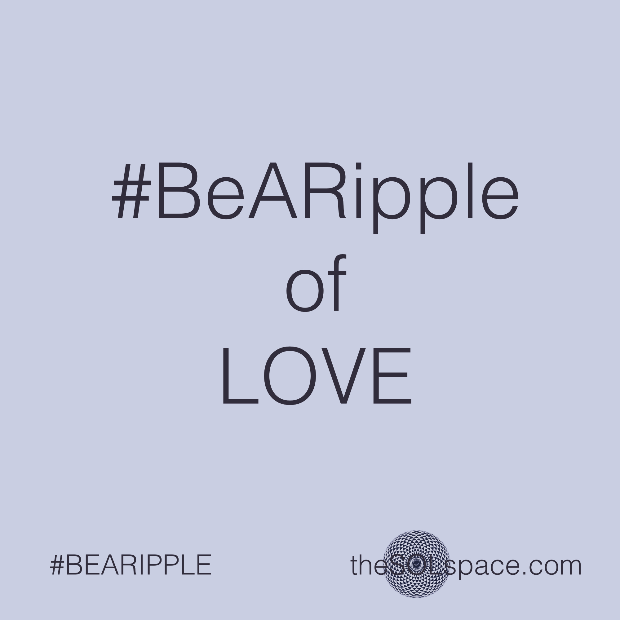 #BeARipple of Love @theSOLspace
