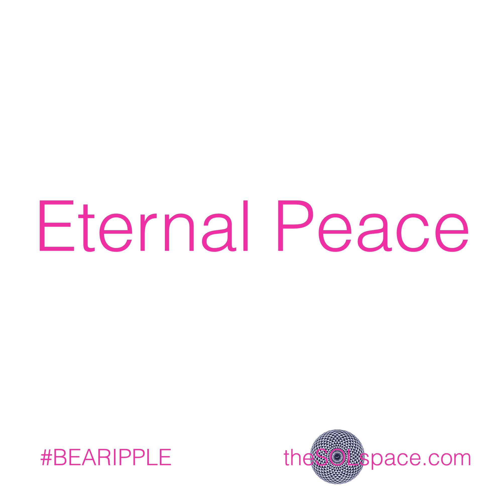 #BeARipple..Eternal Peace @theSOLspace