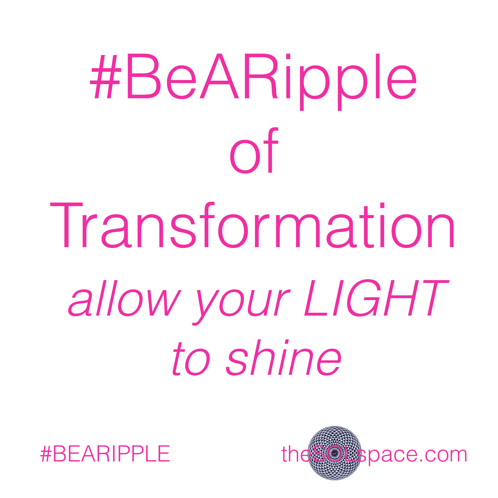 #BeARipple of Transformation, allow your light to shine @theSOLspace