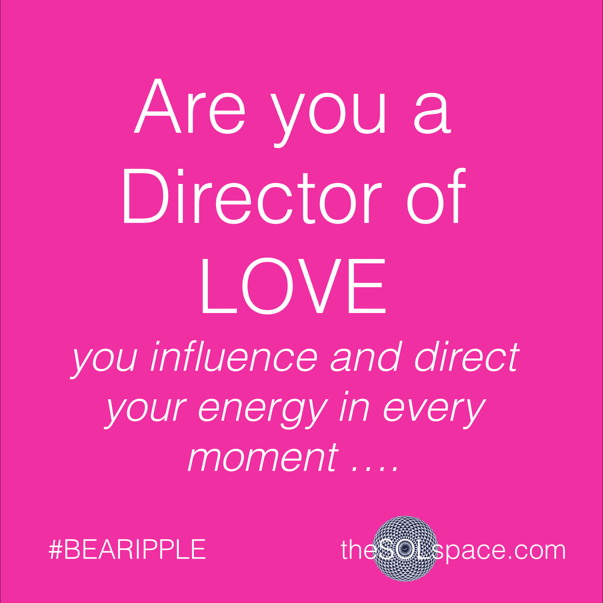 #BeARipple..Are you a director of Love? You influence & direct your energy in every moment @theSOLspace