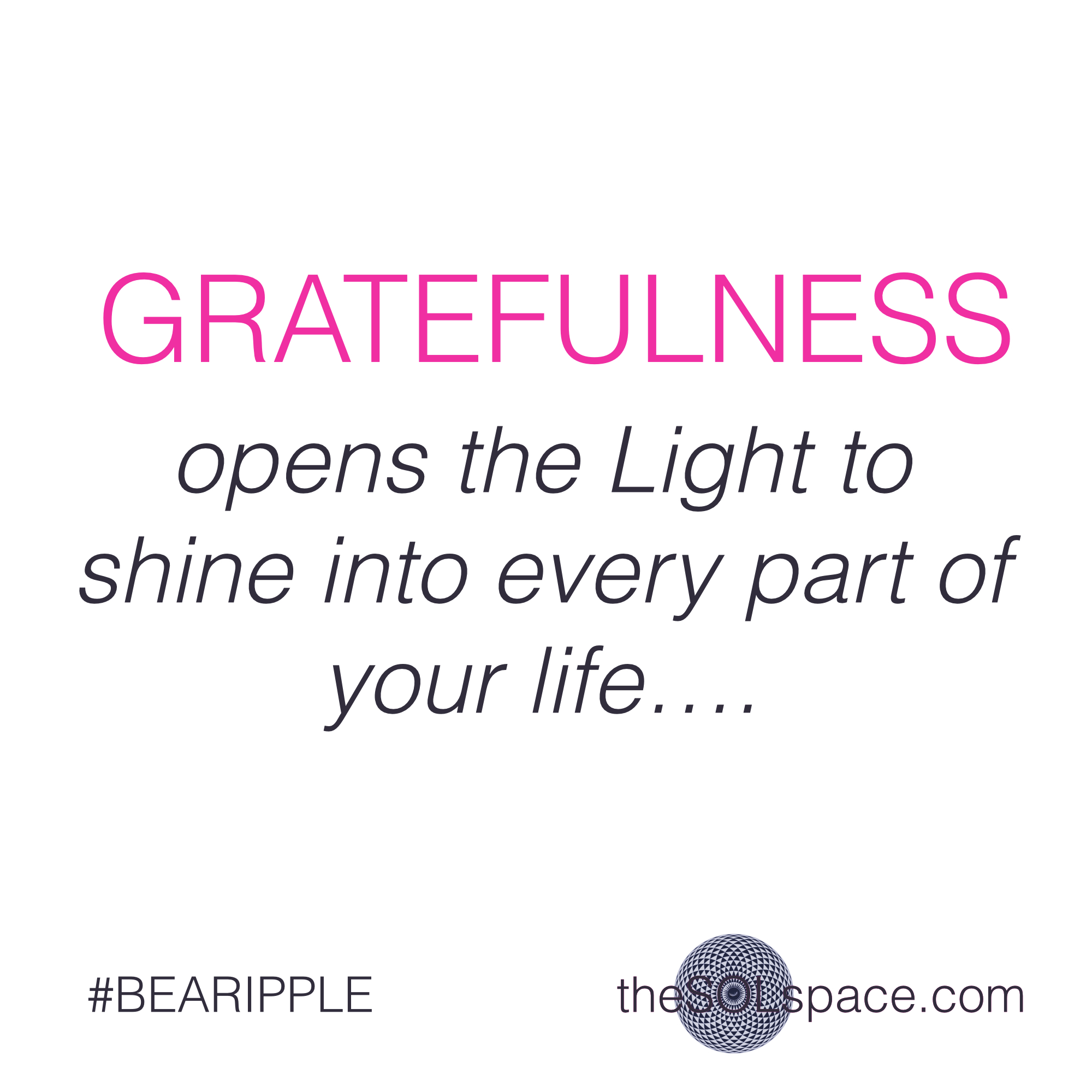 #BeARipple..Gratefulness opens the Light to shine into every part of your life @theSOLspace