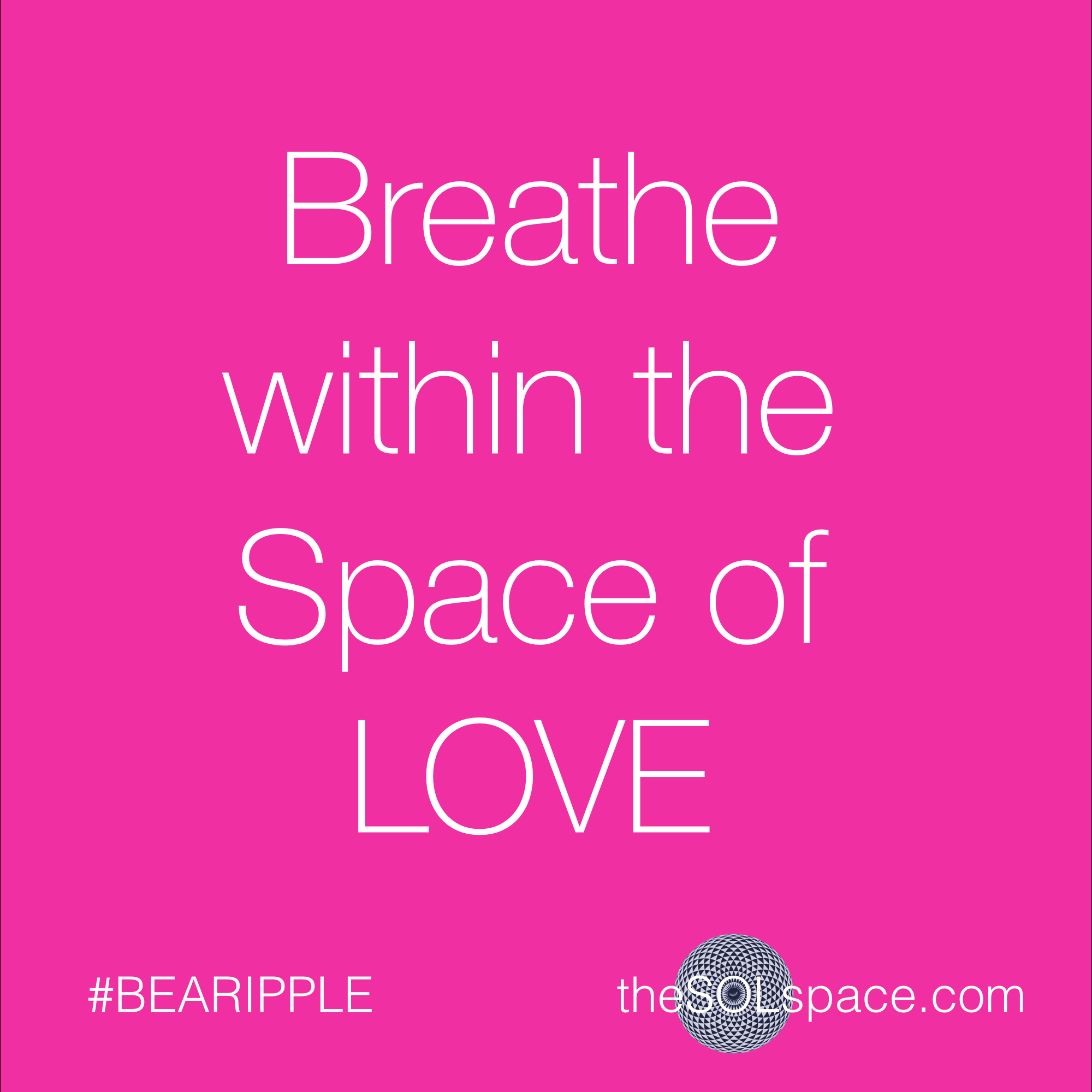 #BeARipple..Breathe within the space of love @theSOLspace