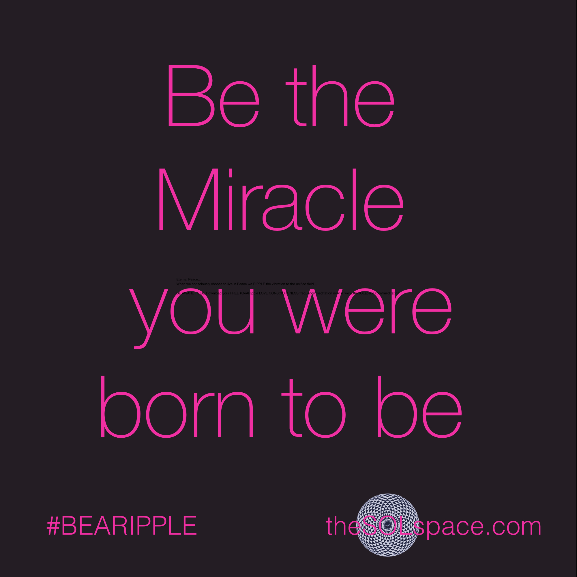 #BeARipple..Be the Miracle you were born to be @theSOLspace