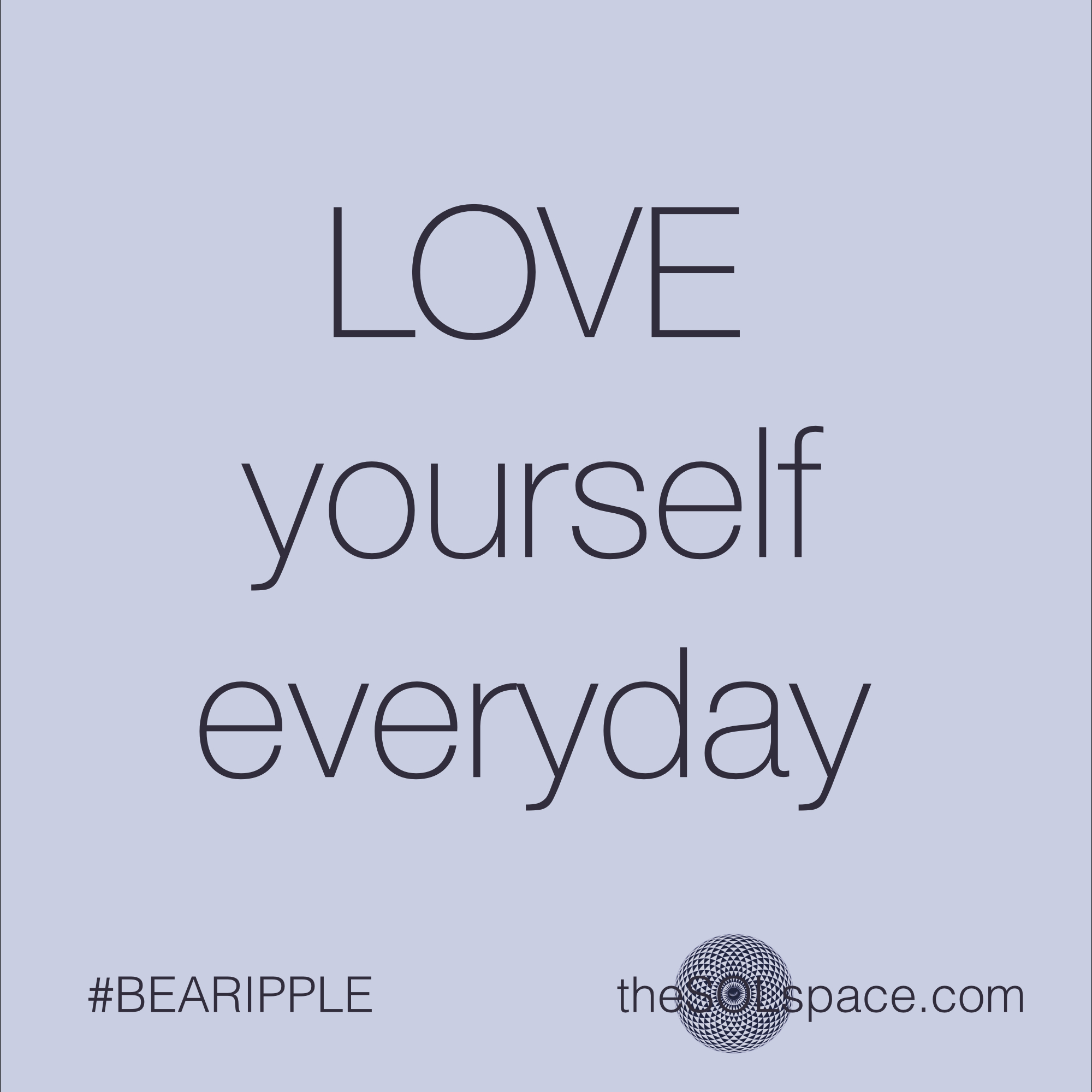 #BeARipple..Love yourself everyday @theSOLspace