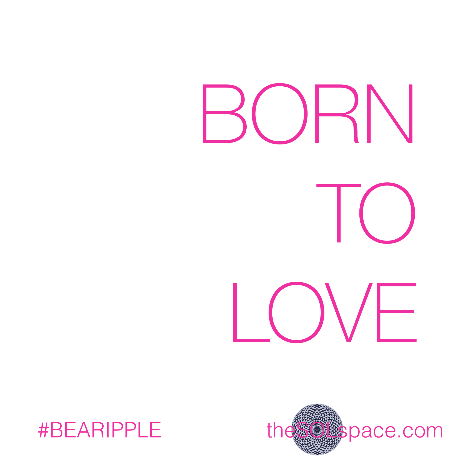 #BeARipple..Born to Love @theSOLspace