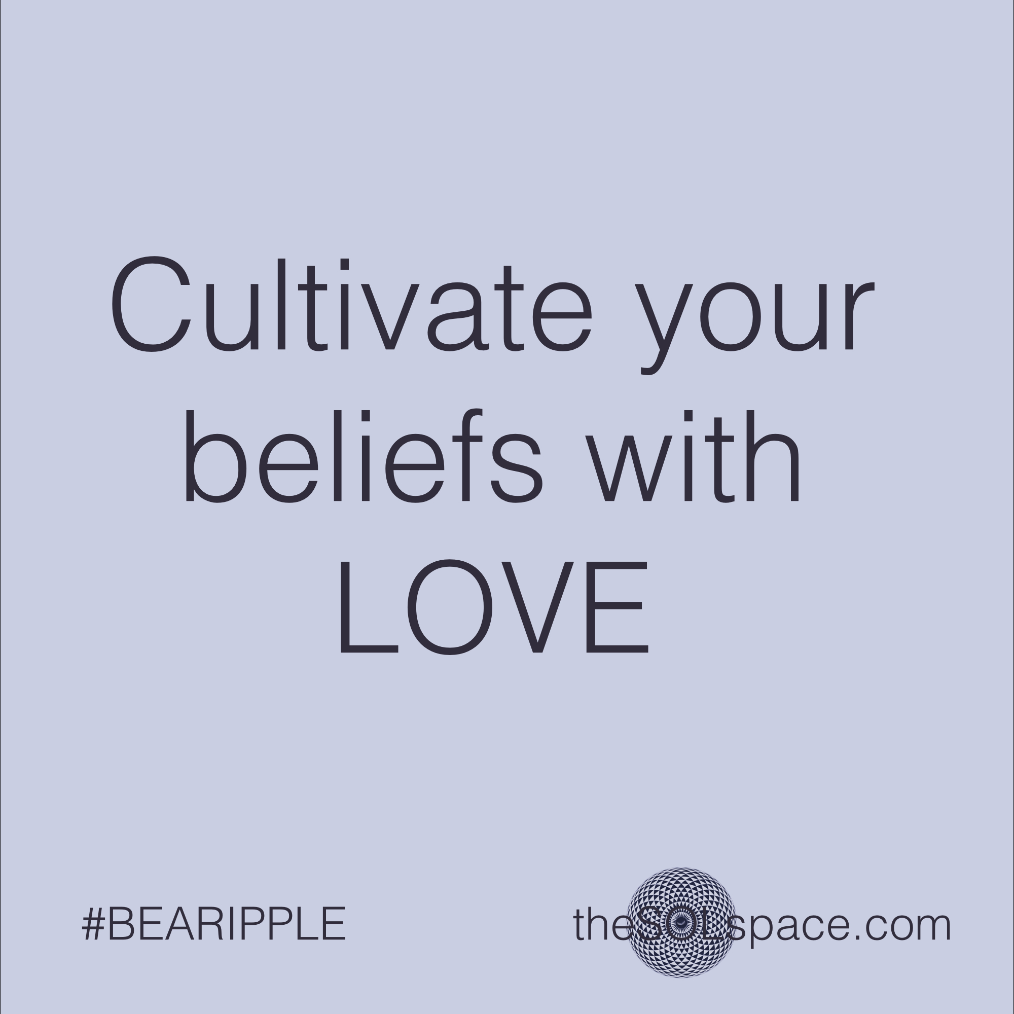 #BeARipple..Cultivate your beliefs with love @theSOLspace