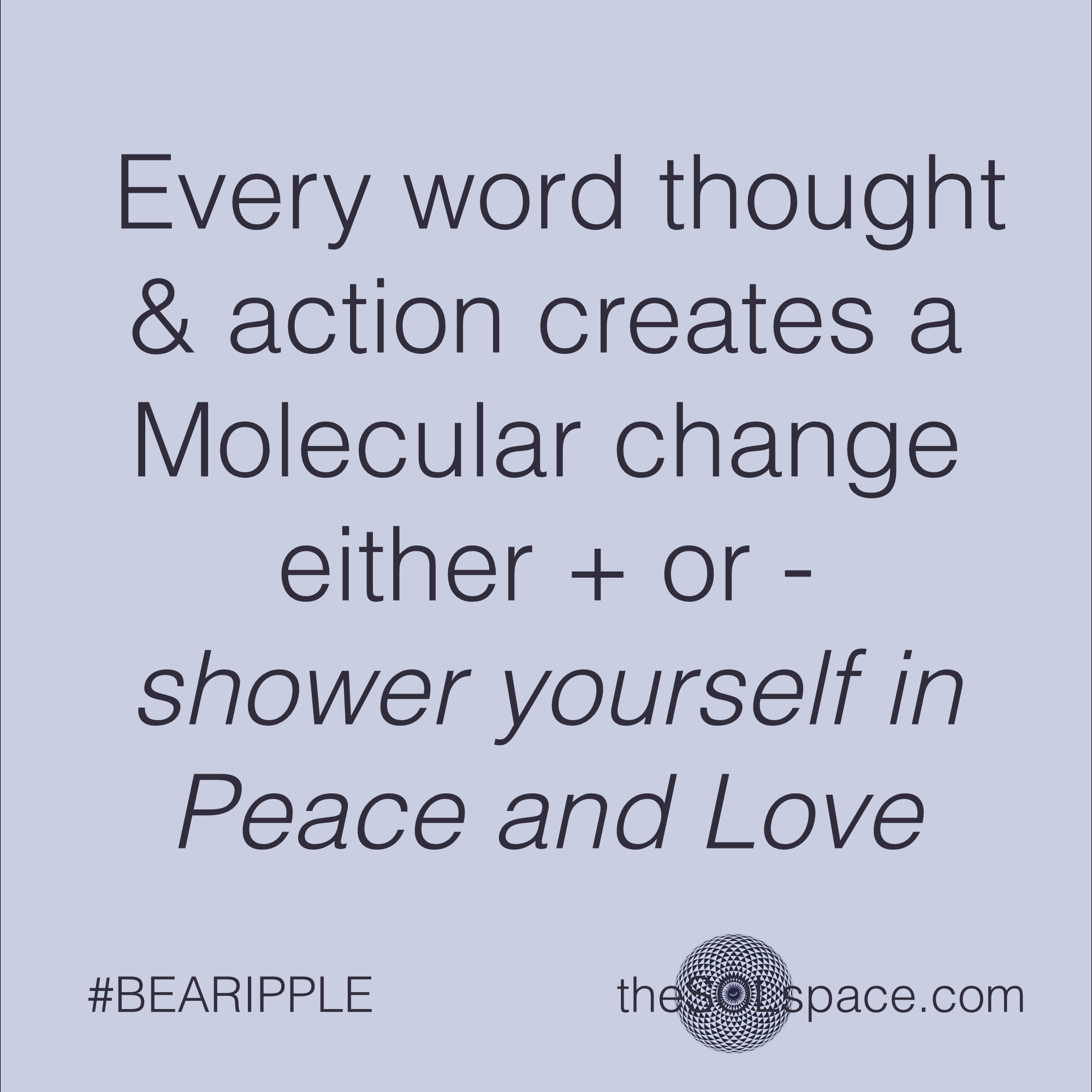 #BeARipple..Every word, thought, and action creates a molecular change @theSOLspace
