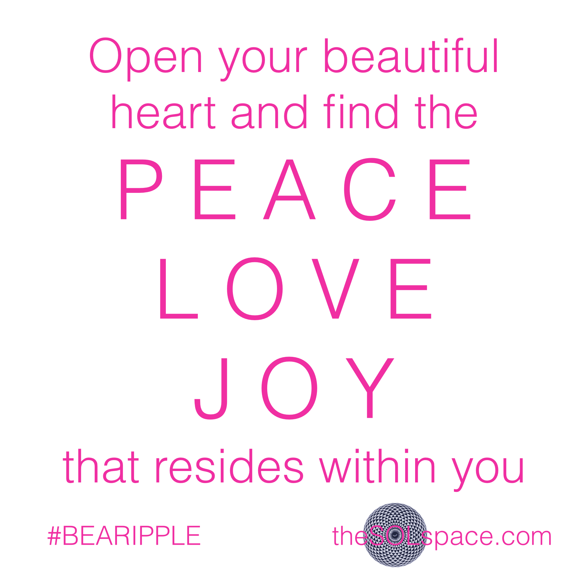 #BeARipple..Open your beautiful heart & find the peace, love, joy that resides within you @theSOLspace