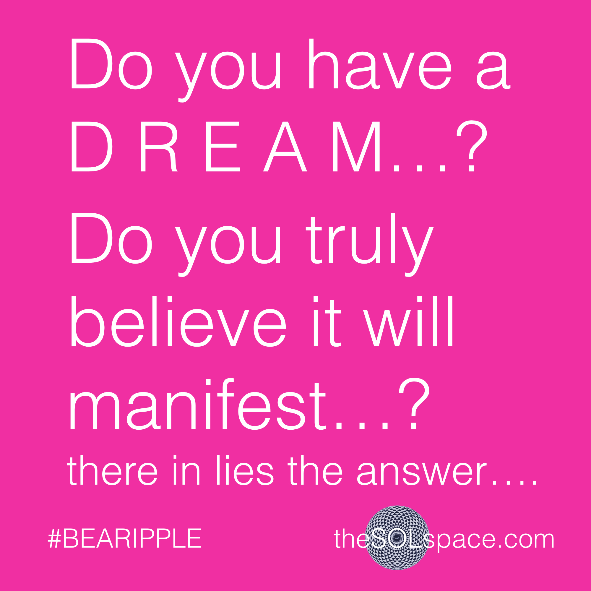 #BeARipple..Do you have a dream? Do you truly believe it will manifest? There in lies the answer @theSOLspace