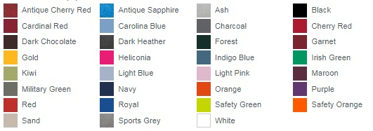 Antique Cherry Red Antique Sapphire Ash Black Cardinal Red Carolina Blue Charcoal Cherry Red Dark Chocolate Dark Heather Forest Garnet Gold Heliconia Indigo Blue Irish Green Kiwi Light Blue Light Pink Maroon Military Green Navy Orange Purple Red Royal Safety Green Safety Orange Sand Sports Grey White