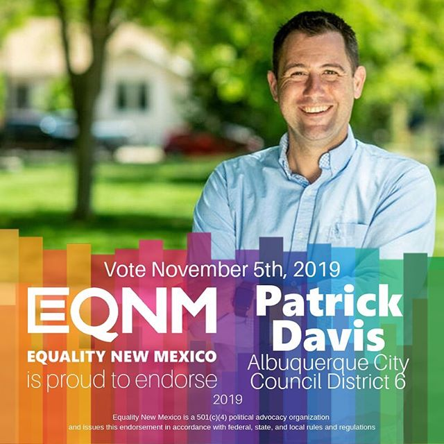 "Our Board of Directors is proud to endorse @patdavisnm for @abqcitycouncil District 6! As an openly gay City Councilor, Pat has contributed to Albuquerque's rapid progress in deepening protections for the LGBTQ+ community and he is committed to make protections even deeper and stronger. Pat, both as a councilor and in his professional career, has supported key EQNM initiatives. He operates on the belief that ""systemic inequality carries forward from generation to generation and we must address the inequities in education, job creation, addiction and entrepreneurship in order to help lift families out of poverty because the legacies of slavery and colonialism still exist in our social institutions."" VOTE November 5th!! #nmleg #nmpol"