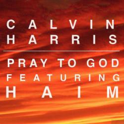 Pray to God (featuring Haim) - Calvin Harris