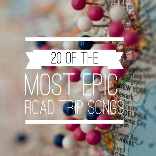 20 OF THE MOST EPIC ROAD TRIP SONGS