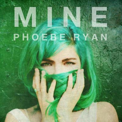 Mine - Phoebe Ryan