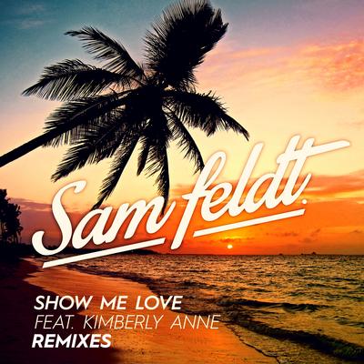 Show Me Love (feat. Kimberly Anne) [EDX Remix] - Sam Feldt