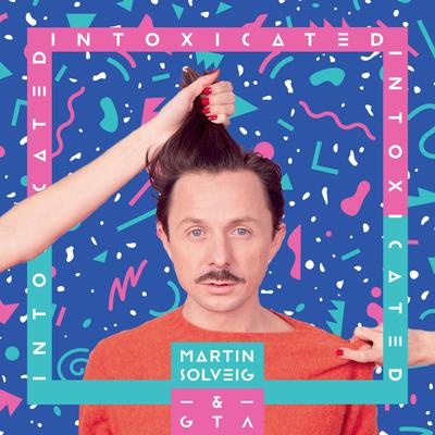 Intoxicated - Martin Solveig