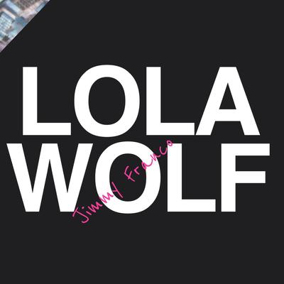 Jimmy Franco - Lolawolf
