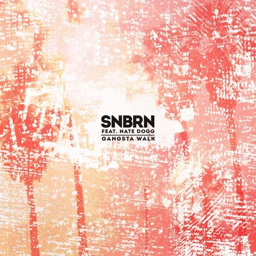 Gangsta Walk feat. Nate Dogg - SNBRN