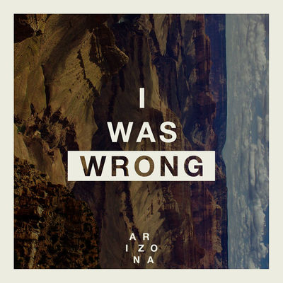I_Was_Wrong-ARIZONIA