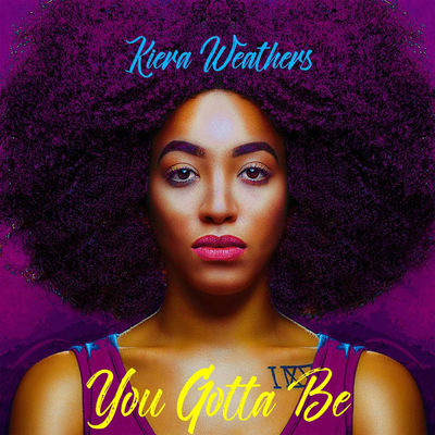 You Gotta Be - Kiera Weathers
