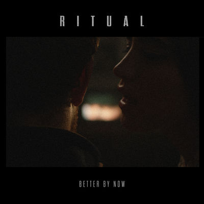 Better By Now - R I T U A L
