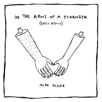 In The Arms of a Stranger (Grey Remix) - Mike Posner.jpg