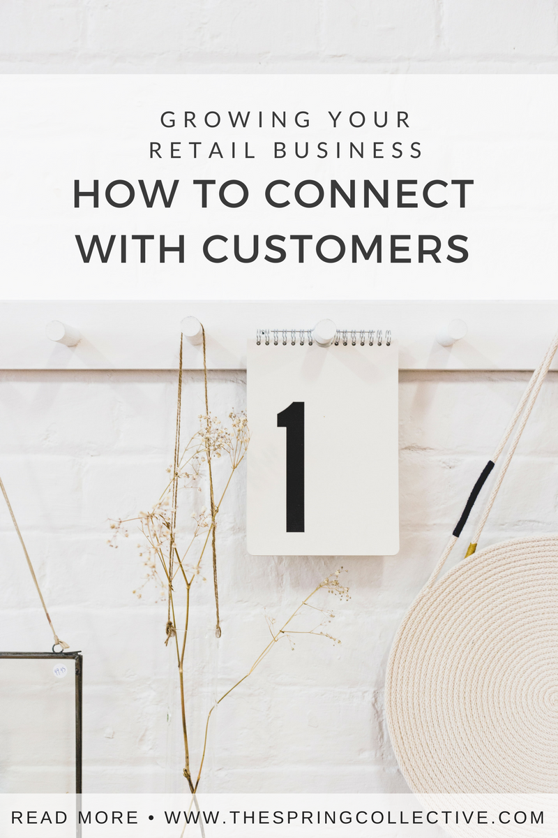 How to connect with customers | Growing your retail business | Find ideal customers | Marketing for small business | E-commerce tips |E-commerce tips small business | The Spring Collective