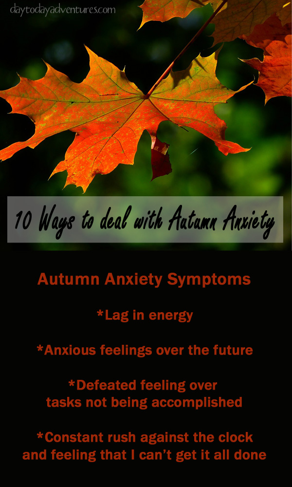 10 Ways to Deal with Autumn Anxiety - DaytoDayAdventues.com