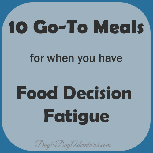 Food Decision Fatigue Meals - DaytoDayAdventures.com