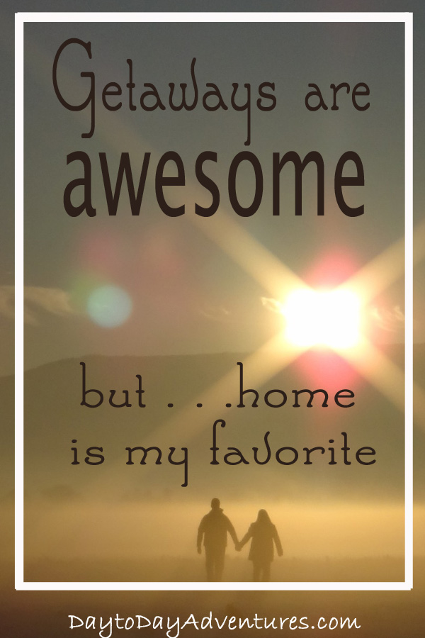 Getaways are AWESOME but home is my favorite - DaytoDayAdventures.com