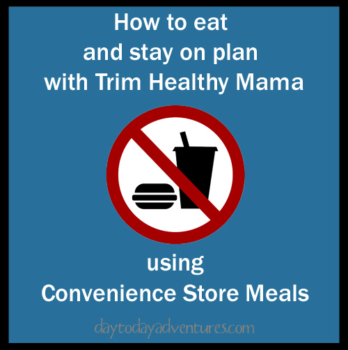 How to eat and stay on plan with Trim Healthy Mama using Convenience Store Meals